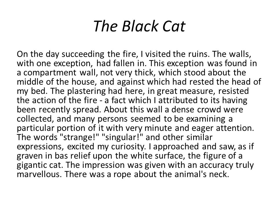 The Black Cat On the day succeeding the fire, I visited the ruins. The walls, with one exception, had fallen in. This exception was found in a compart