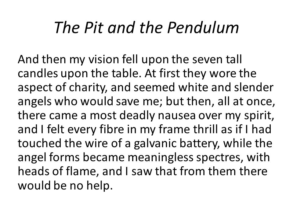 The Pit and the Pendulum And then my vision fell upon the seven tall candles upon the table.