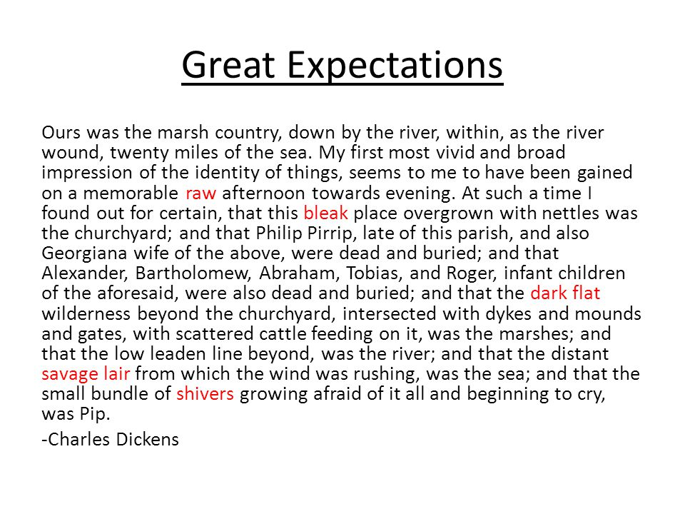 Great Expectations Ours was the marsh country, down by the river, within, as the river wound, twenty miles of the sea. My first most vivid and broad i