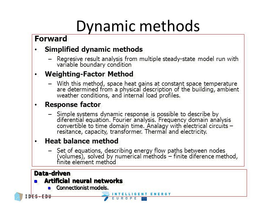 Dynamic methods Data-driven Artificial neural networks Artificial neural networks Connectionist models. Connectionist models.Data-driven Artificial ne