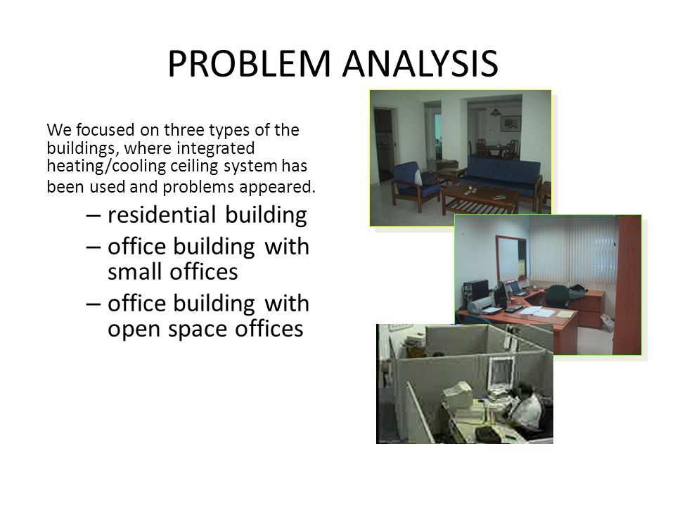 PROBLEM ANALYSIS We focused on three types of the buildings, where integrated heating/cooling ceiling system has been used and problems appeared.