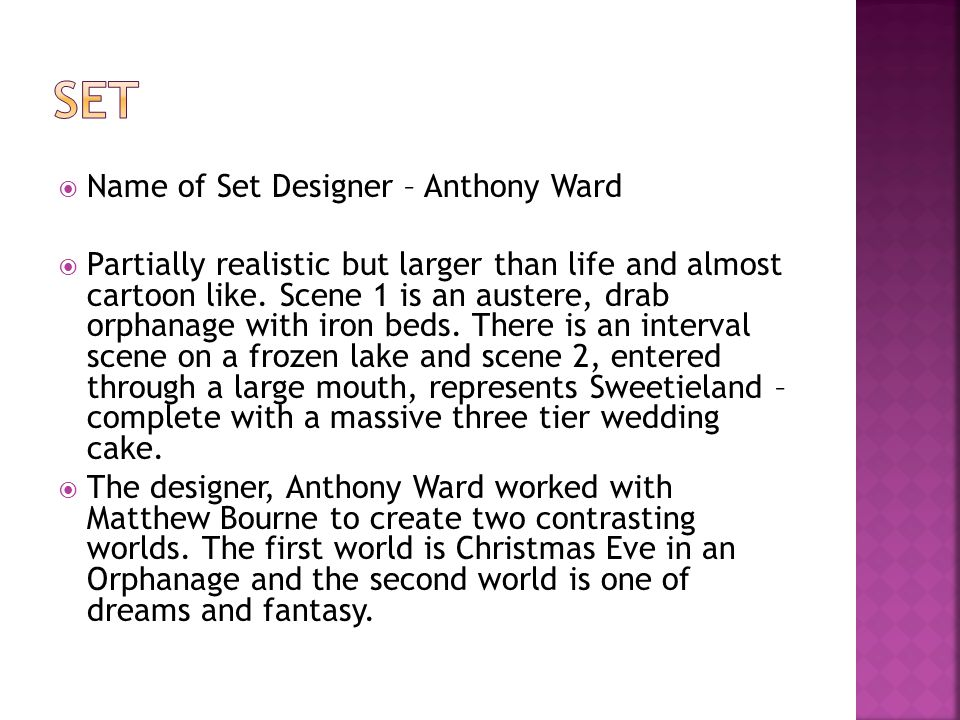  Name of Set Designer – Anthony Ward  Partially realistic but larger than life and almost cartoon like.