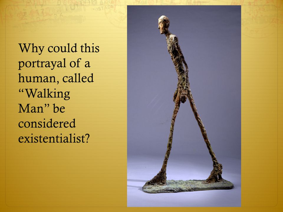 Why could this portrayal of a human, called Walking Man be considered existentialist
