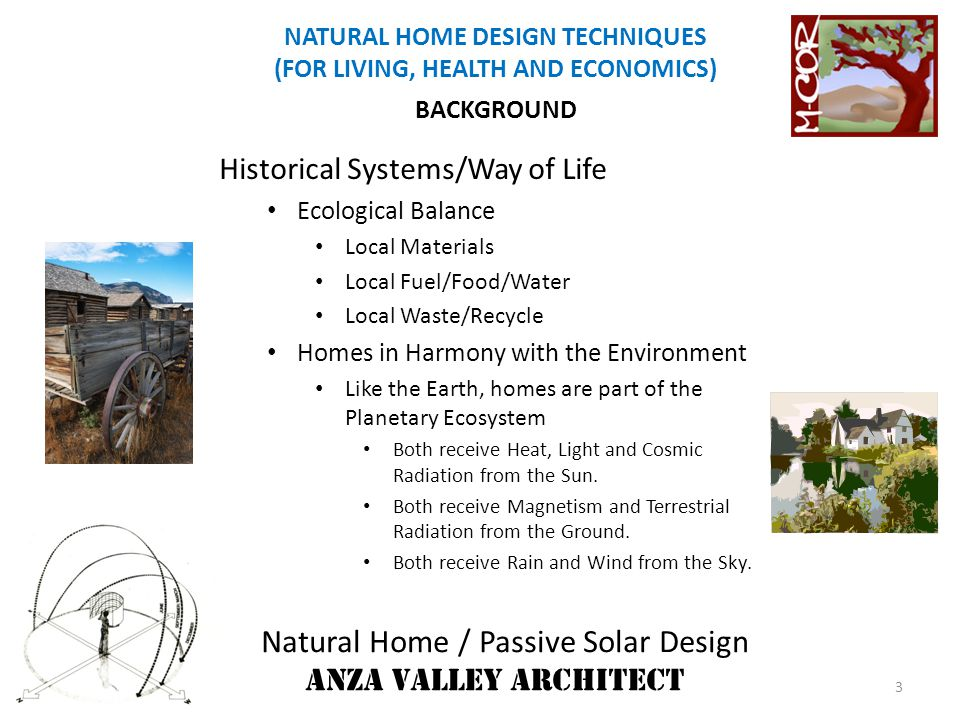 Natural Home / Passive Solar Design ANZA VALLEY ARCHITECT NATURAL HOME DESIGN TECHNIQUES (FOR LIVING, HEALTH AND ECONOMICS) ENERGY EFFICIENT HOME SPACES & DESIGNS Greenhouse Spaces Integral Part of Passive Solar Heating/Cooling and other Designs Aspects Indoor plantings that compliment light, air, and smells.