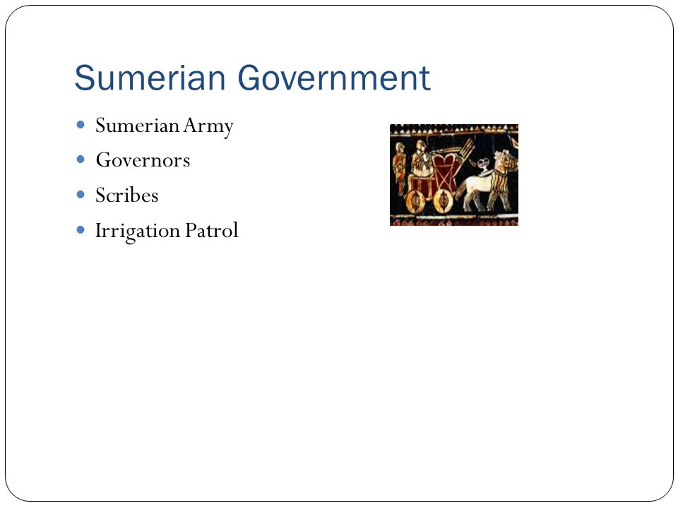 Sumerian Government Sumerian Army Governors Scribes Irrigation Patrol