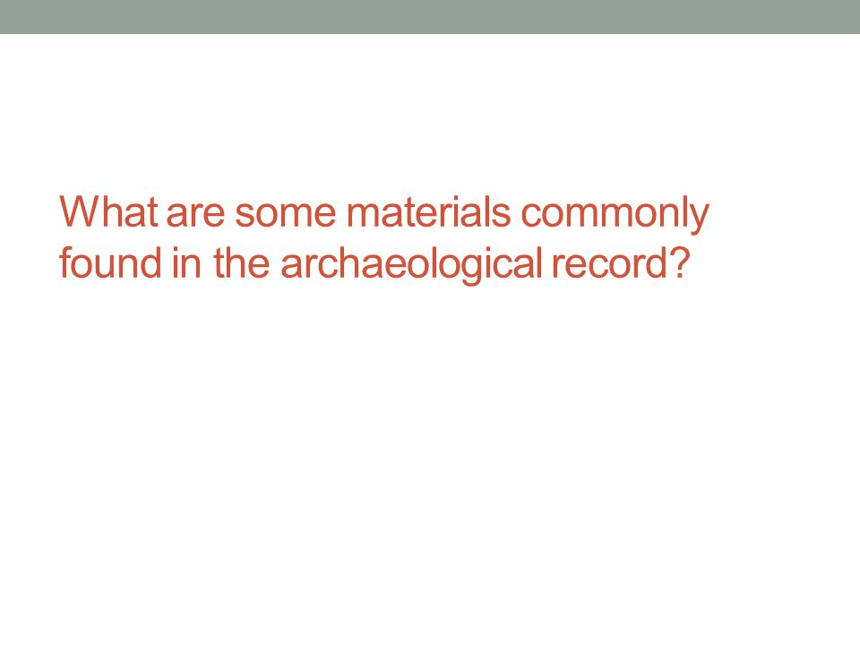 What are some materials commonly found in the archaeological record?