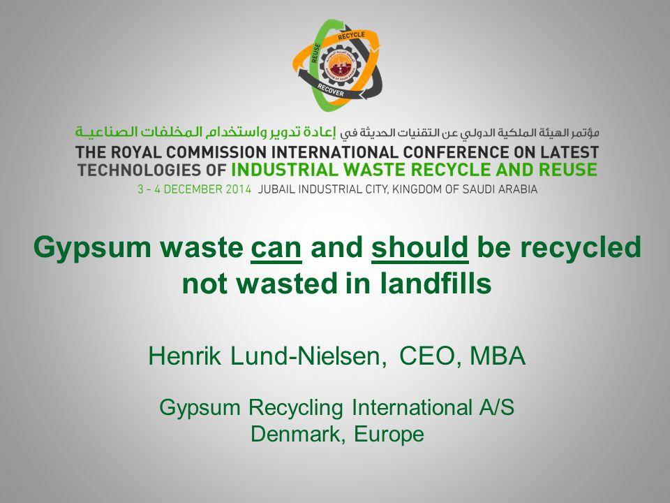HENRIK LUND- NIELSEN CEO Gypsum Recycling International A/S, DENMARK Henrik Lund-Nielsen, 49, is from Denmark.