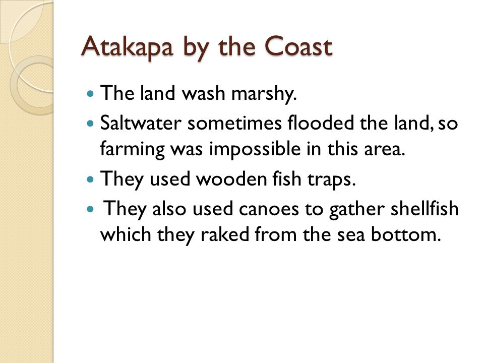 Atakapa by the Coast The land wash marshy.