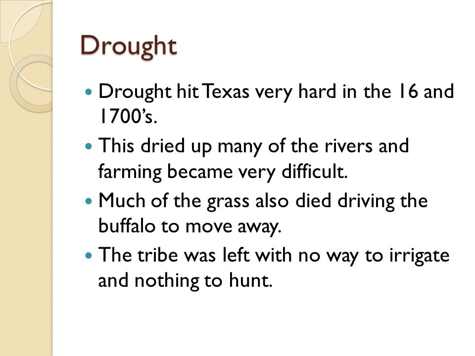 Drought Drought hit Texas very hard in the 16 and 1700's.