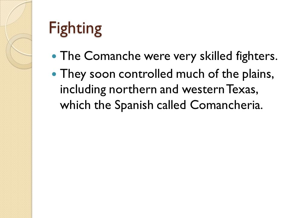 Fighting The Comanche were very skilled fighters.