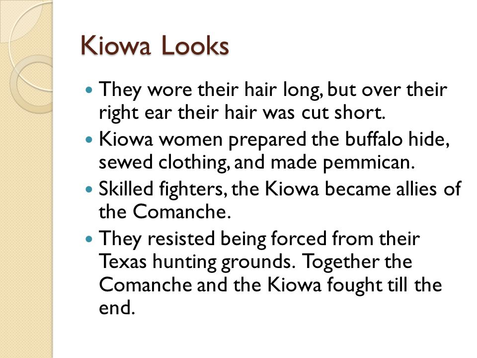 Kiowa Looks They wore their hair long, but over their right ear their hair was cut short.