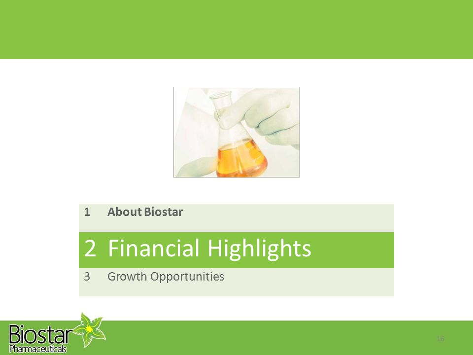 16 1 About Biostar 2 Financial Highlights 3 Growth Opportunities