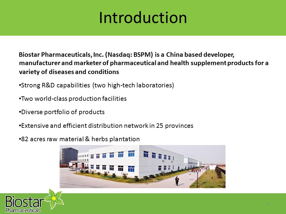 Introduction Biostar Pharmaceuticals, Inc. (Nasdaq: BSPM) is a China based developer, manufacturer and marketer of pharmaceutical and health supplemen