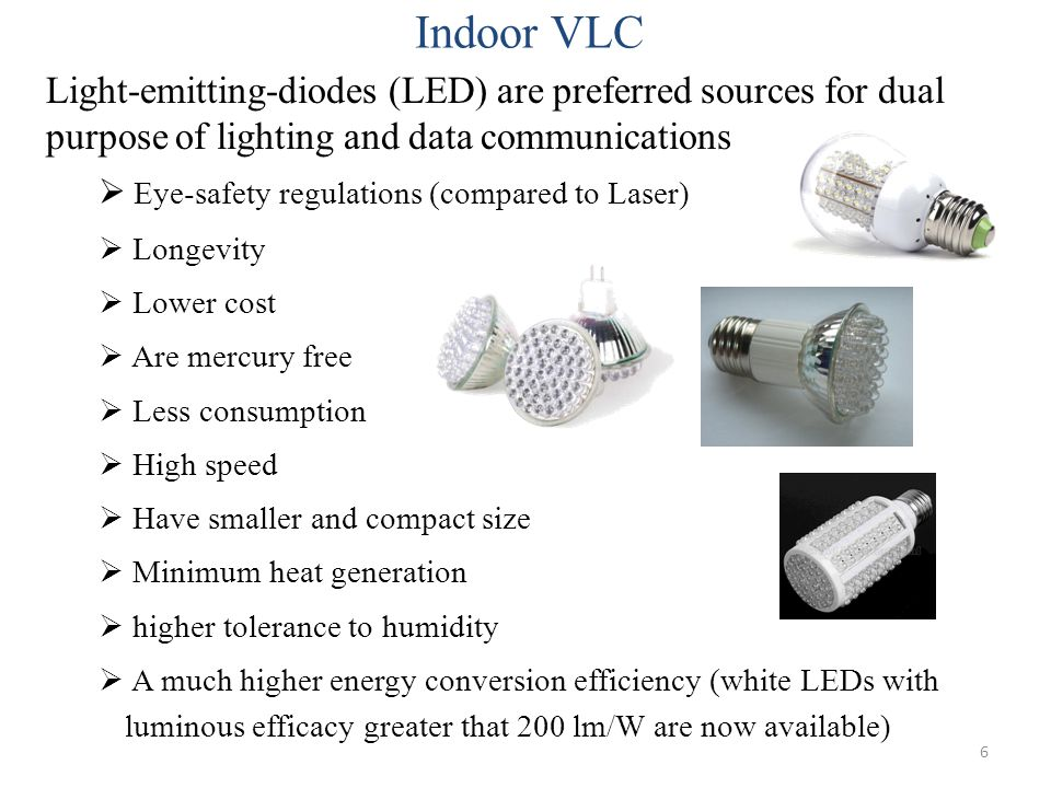17  In fulfilling the lighting requirements, a single high luminous efficiency LED can only provide limited luminous flux and over a limited area  To illuminate a much larger environment, spatially distributed LED clusters would be needed  LED array, and illuminance distribution for (b) one transmitter and (c) four transmitters Illuminance Distribution in VLC