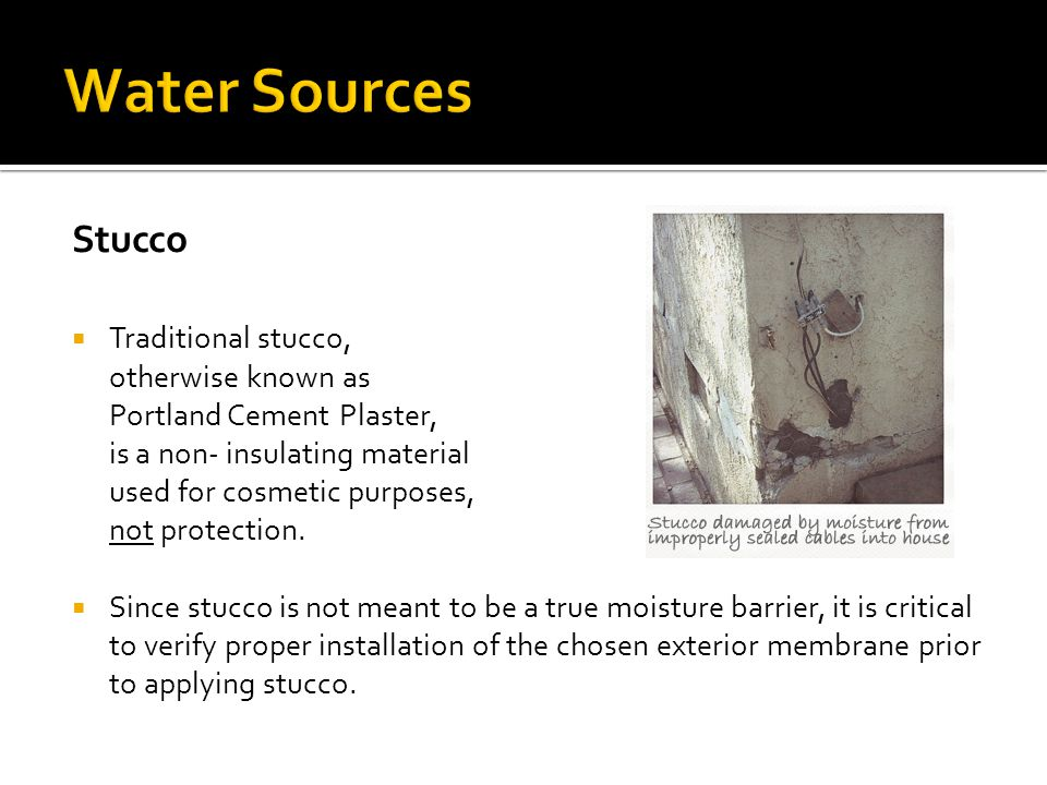Stucco  Traditional stucco, otherwise known as Portland Cement Plaster, is a non- insulating material used for cosmetic purposes, not protection.  S