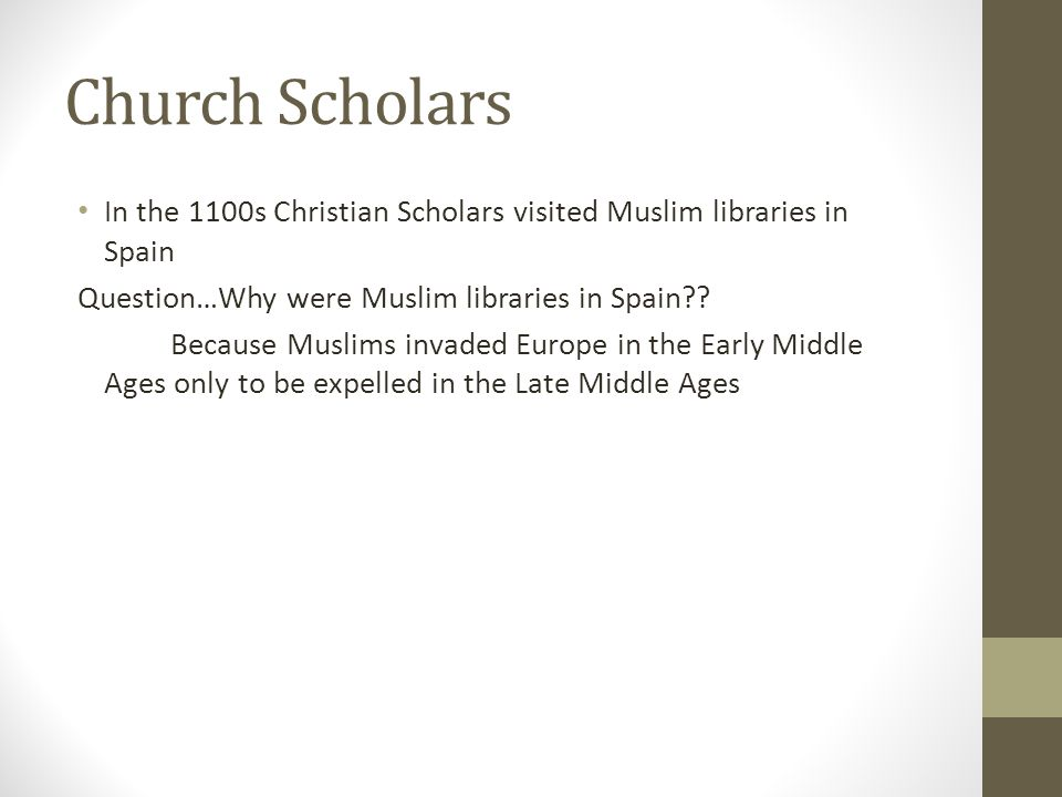 Church Scholars In the 1100s Christian Scholars visited Muslim libraries in Spain Question…Why were Muslim libraries in Spain?.