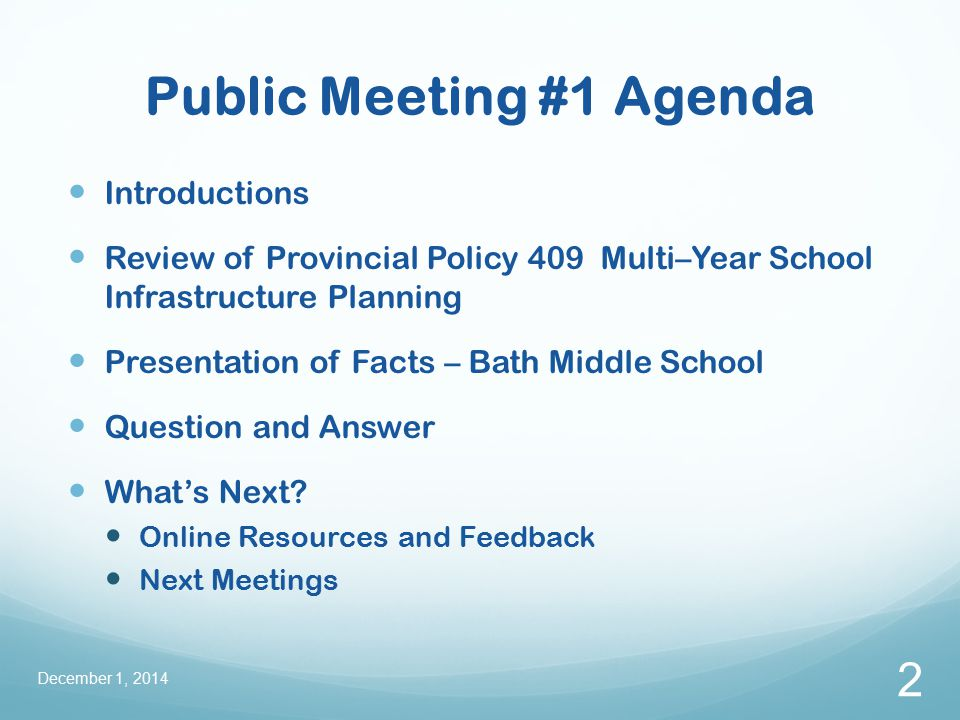 Public Meeting #1 Agenda Introductions Review of Provincial Policy 409 Multi–Year School Infrastructure Planning Presentation of Facts – Bath Middle School Question and Answer What's Next.