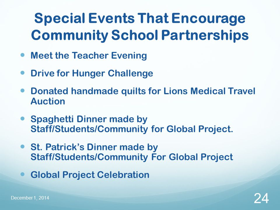 Special Events That Encourage Community School Partnerships Meet the Teacher Evening Drive for Hunger Challenge Donated handmade quilts for Lions Medical Travel Auction Spaghetti Dinner made by Staff/Students/Community for Global Project.