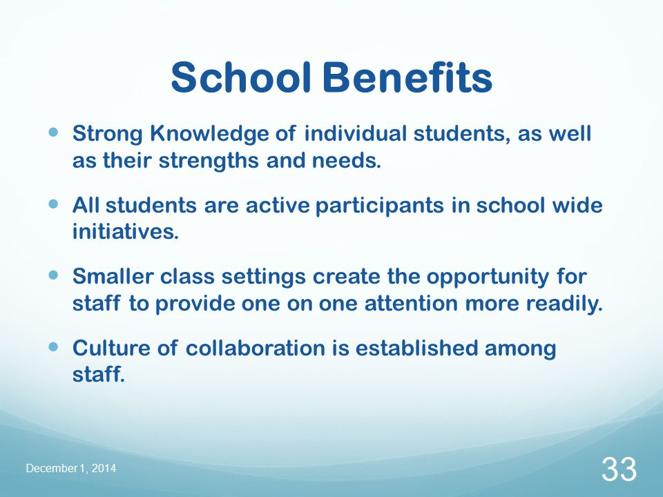 School Benefits Strong Knowledge of individual students, as well as their strengths and needs.