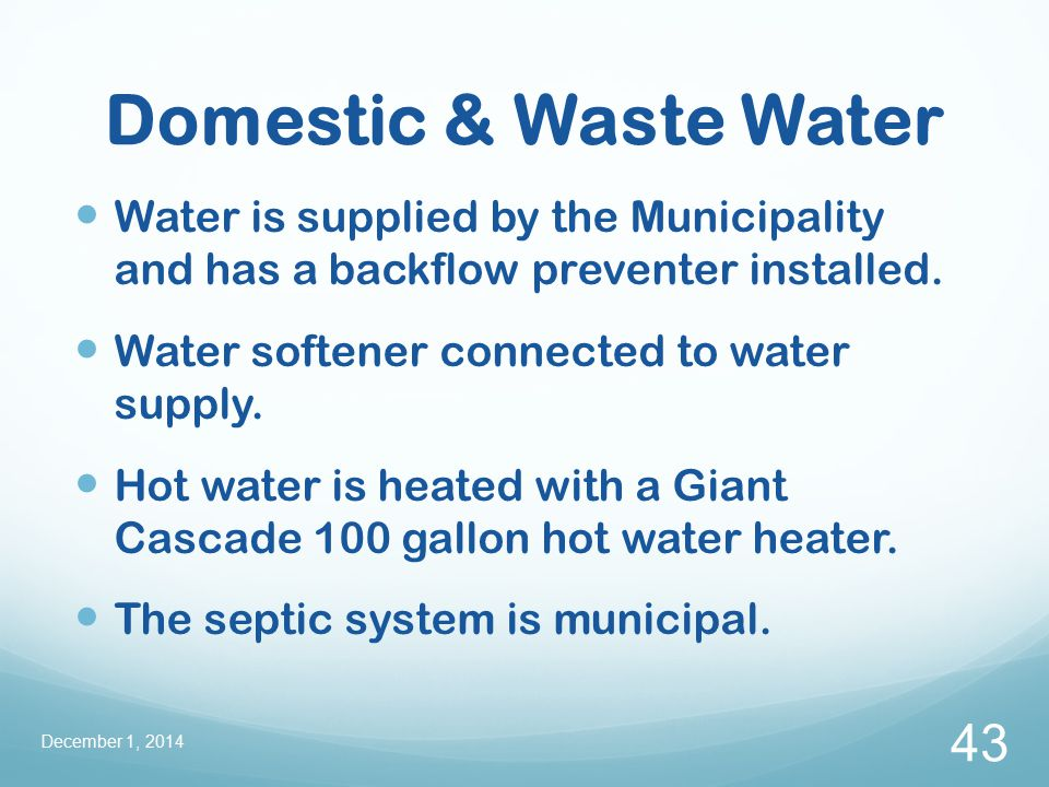 Domestic & Waste Water Water is supplied by the Municipality and has a backflow preventer installed.