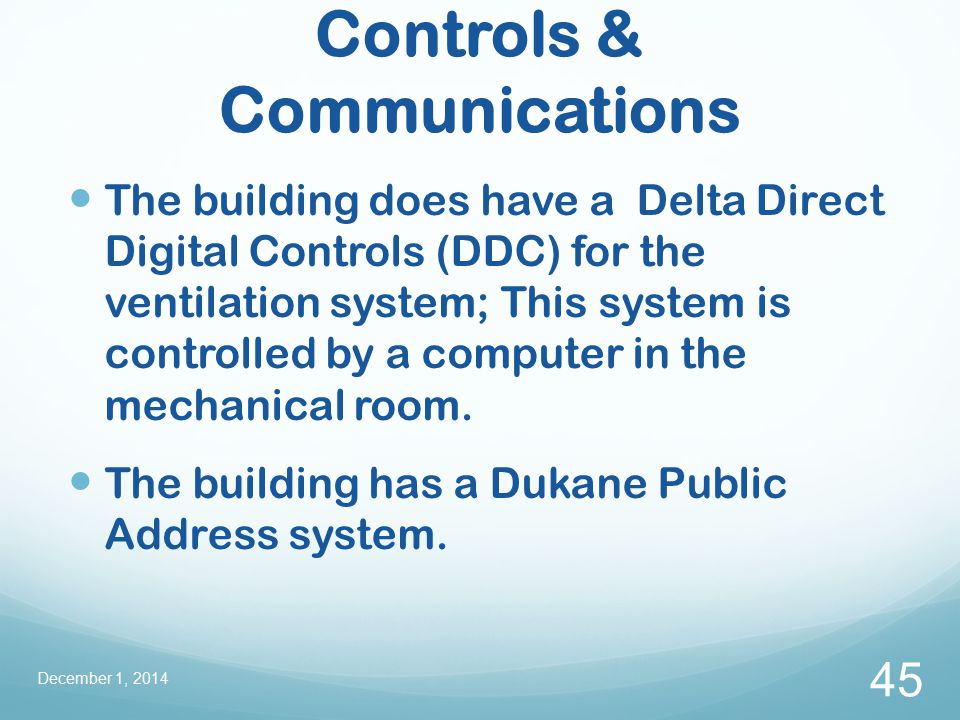 Controls & Communications The building does have a Delta Direct Digital Controls (DDC) for the ventilation system; This system is controlled by a computer in the mechanical room.