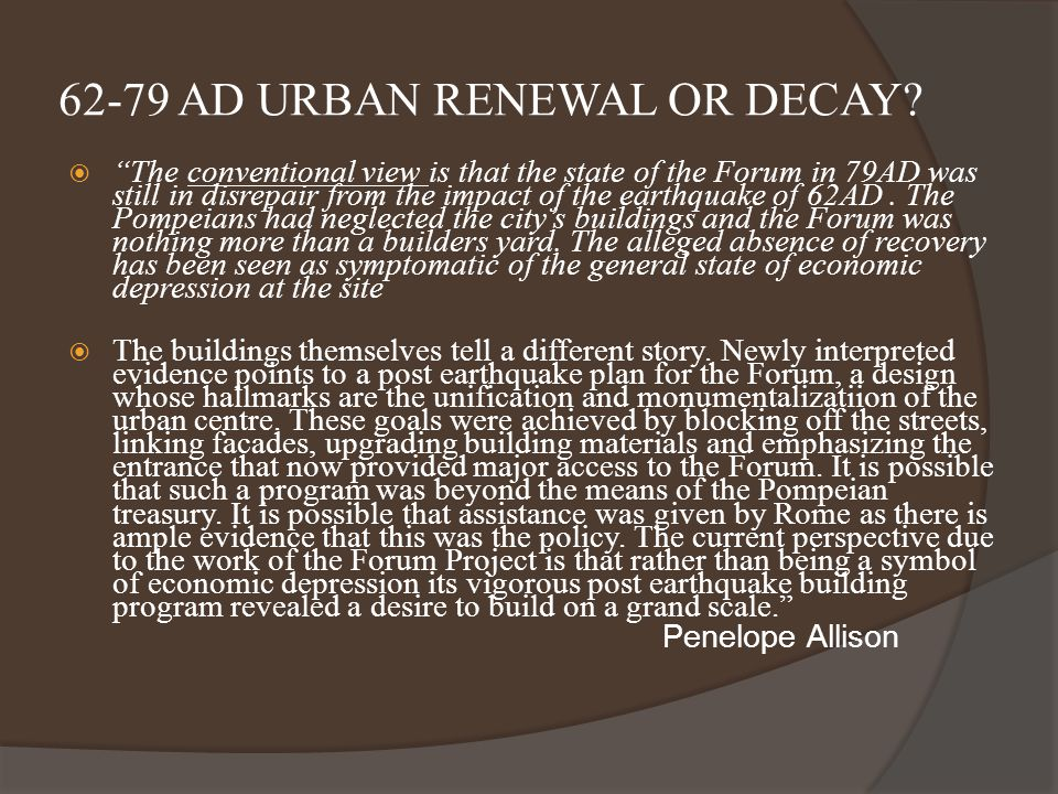 "62-79 AD URBAN RENEWAL OR DECAY?  ""The conventional view is that the state of the Forum in 79AD was still in disrepair from the impact of the earthqu"