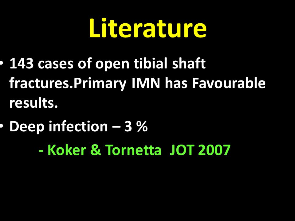 Literature 143 cases of open tibial shaft fractures.Primary IMN has Favourable results. Deep infection – 3 % - Koker & Tornetta JOT 2007