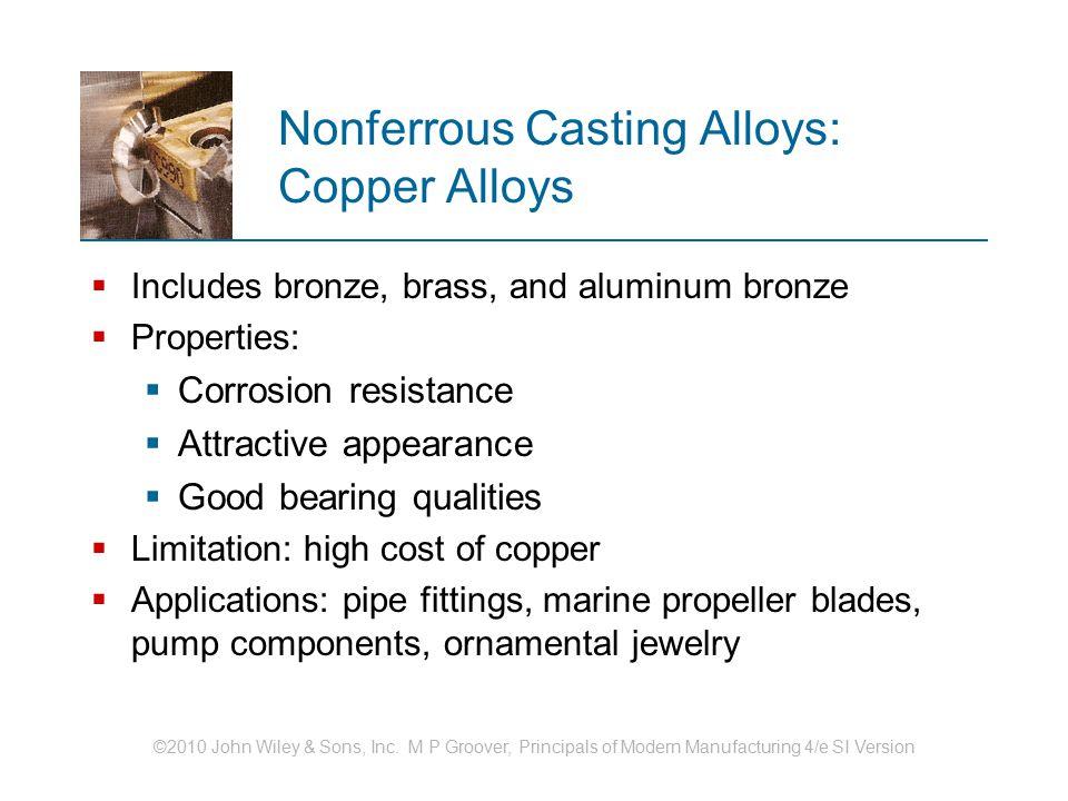 ©2010 John Wiley & Sons, Inc. M P Groover, Principals of Modern Manufacturing 4/e SI Version Nonferrous Casting Alloys: Copper Alloys  Includes bronz
