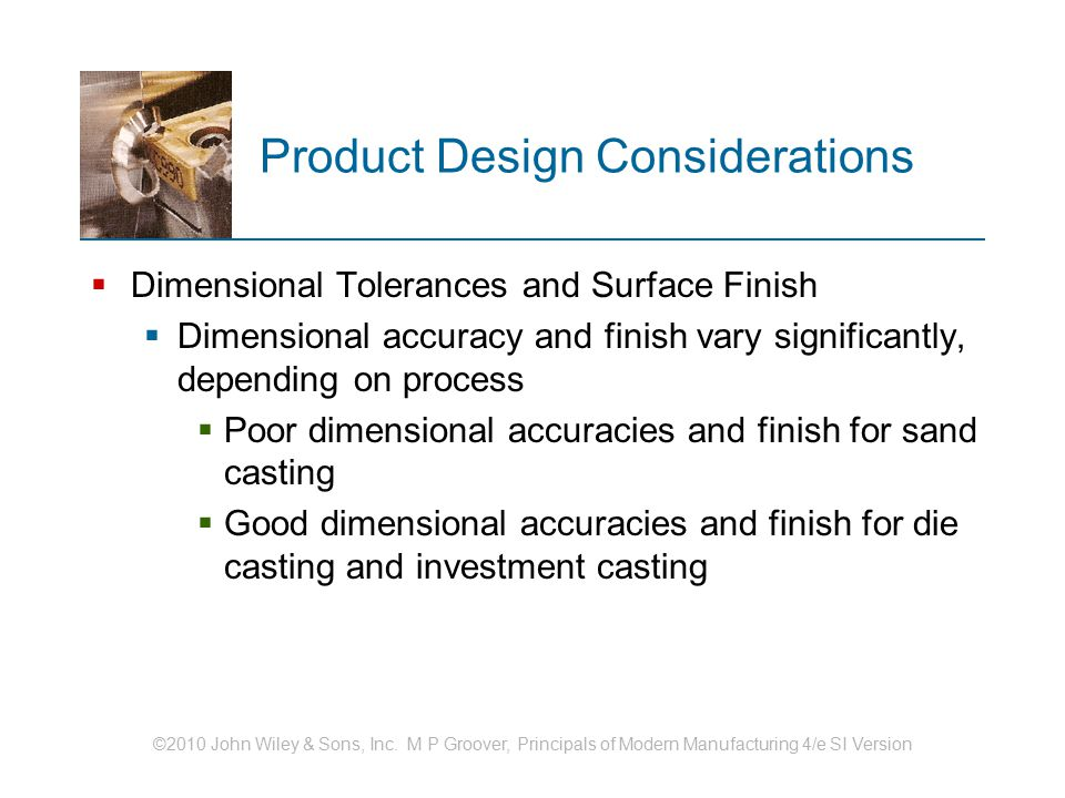 ©2010 John Wiley & Sons, Inc. M P Groover, Principals of Modern Manufacturing 4/e SI Version Product Design Considerations  Dimensional Tolerances an