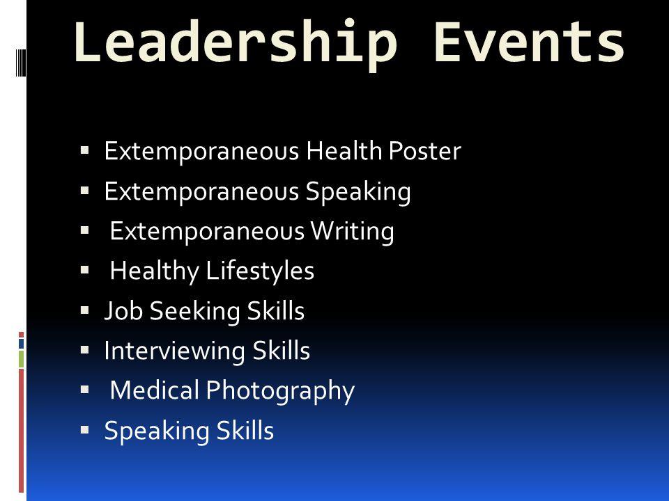 Leadership Events  Extemporaneous Health Poster  Extemporaneous Speaking  Extemporaneous Writing  Healthy Lifestyles  Job Seeking Skills  Interviewing Skills  Medical Photography  Speaking Skills
