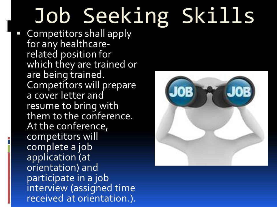 Job Seeking Skills  Competitors shall apply for any healthcare- related position for which they are trained or are being trained.