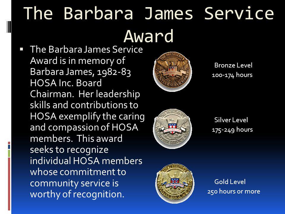 The Barbara James Service Award  The Barbara James Service Award is in memory of Barbara James, 1982-83 HOSA Inc.