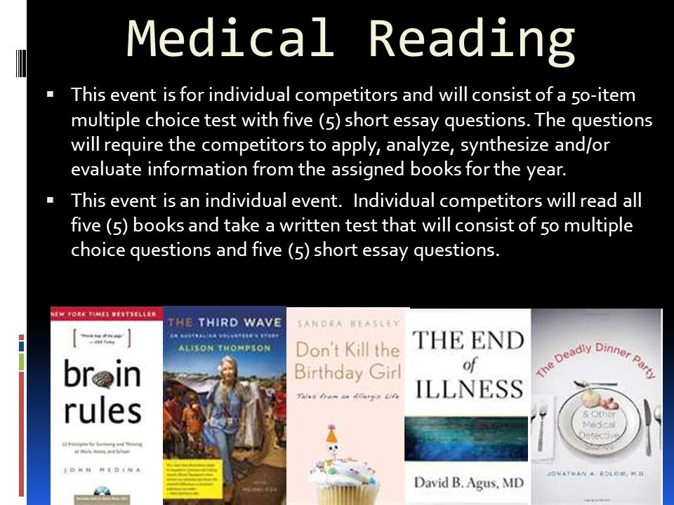 Medical Reading  This event is for individual competitors and will consist of a 50-item multiple choice test with five (5) short essay questions.