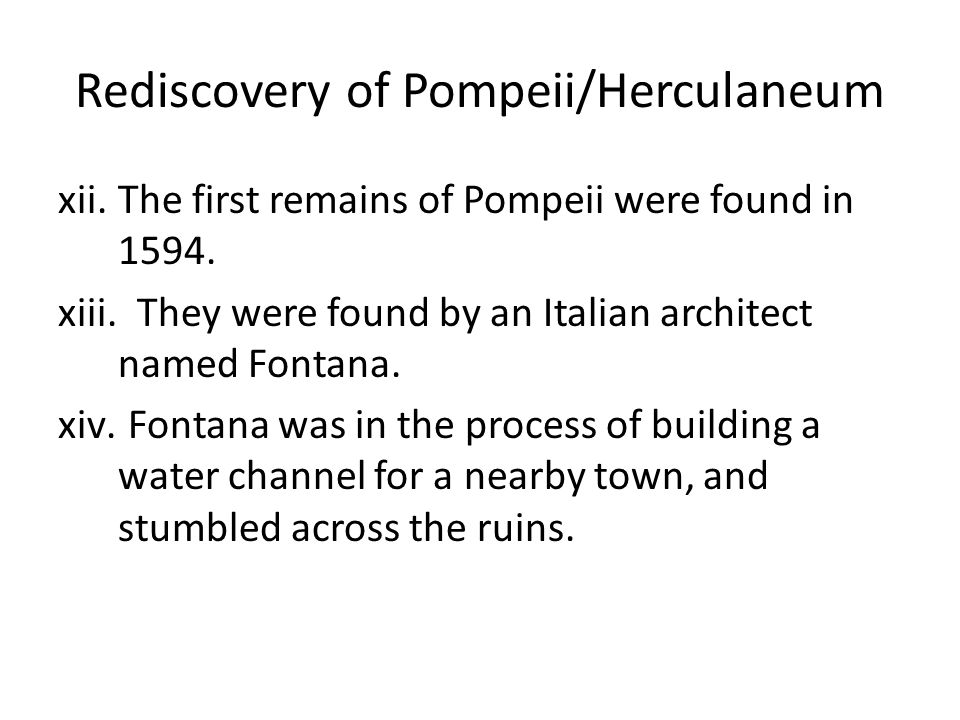 Rediscovery of Pompeii/Herculaneum xii.The first remains of Pompeii were found in 1594.
