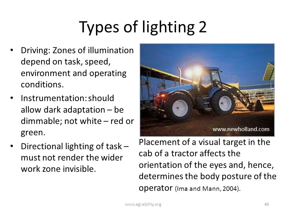 Types of lighting 2 www.agrability.org46 Driving: Zones of illumination depend on task, speed, environment and operating conditions.