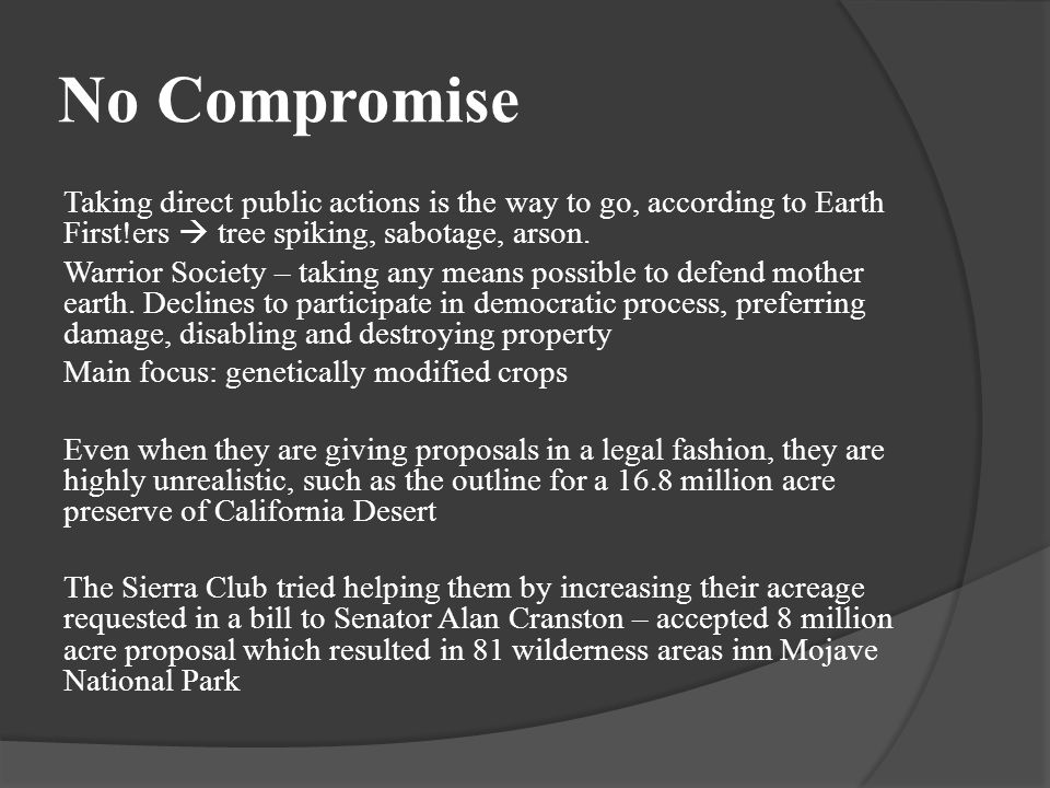 No Compromise Taking direct public actions is the way to go, according to Earth First!ers  tree spiking, sabotage, arson.