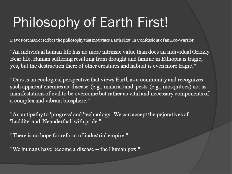 Philosophy of Earth First.Dave Foreman describes the philosophy that motivates Earth First.