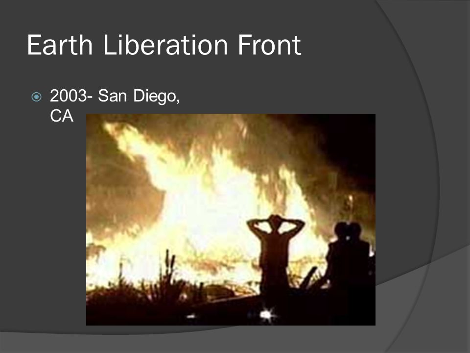Earth Liberation Front  2003- San Diego, CA
