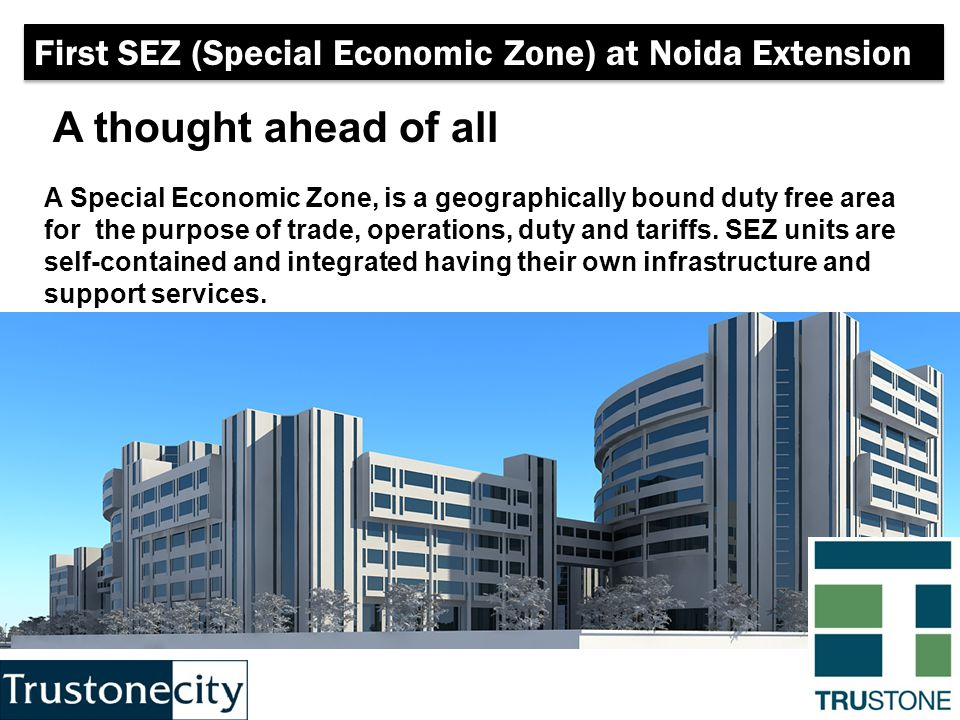 A thought ahead of all A Special Economic Zone, is a geographically bound duty free area for the purpose of trade, operations, duty and tariffs.