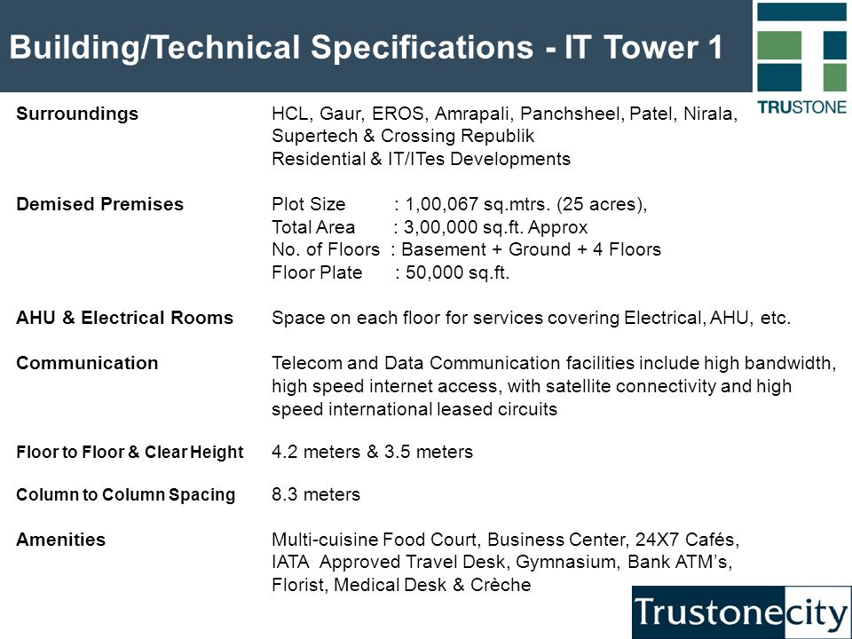 Building/Technical Specifications - IT Tower 1 SurroundingsHCL, Gaur, EROS, Amrapali, Panchsheel, Patel, Nirala, Supertech & Crossing Republik Residential & IT/ITes Developments Demised PremisesPlot Size : 1,00,067 sq.mtrs.