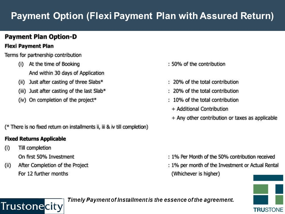 Payment Option (Flexi Payment Plan with Assured Return) Timely Payment of Installment is the essence of the agreement.