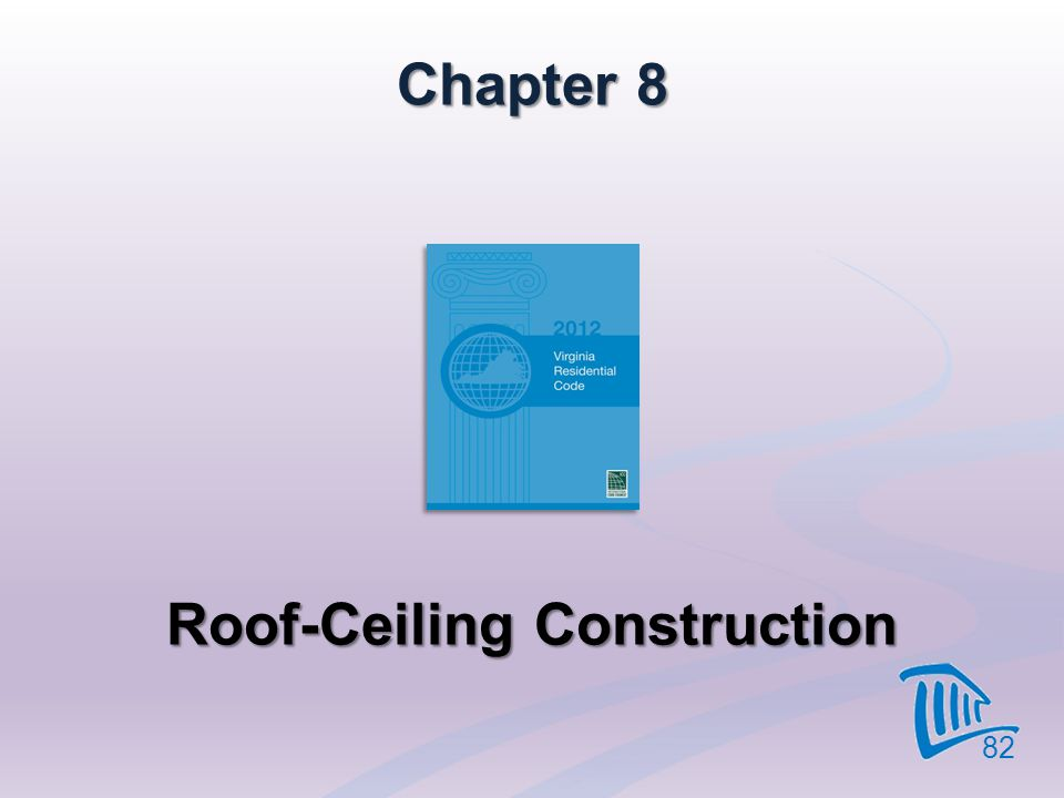 Chapter 8 Roof-Ceiling Construction 82