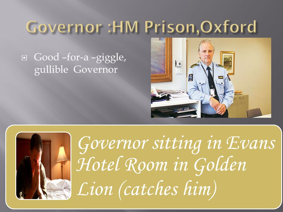  Good –for-a –giggle, gullible Governor Governor sitting in Evans Hotel Room in Golden Lion (catches him)