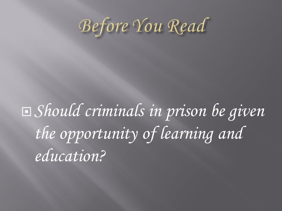  Should criminals in prison be given the opportunity of learning and education?