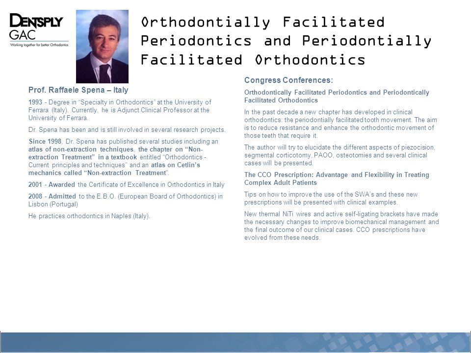 """Orthodontially Facilitated Periodontics and Periodontially Facilitated Orthodontics Prof. Raffaele Spena – Italy 1993 - Degree in """"Specialty in Orthod"""