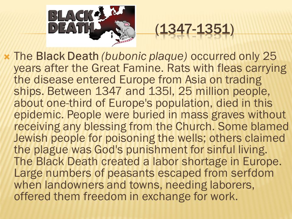  The Black Death (bubonic plaque) occurred only 25 years after the Great Famine.