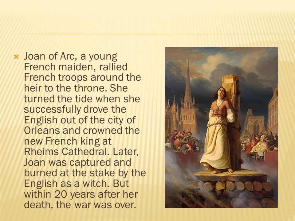  Joan of Arc, a young French maiden, rallied French troops around the heir to the throne.