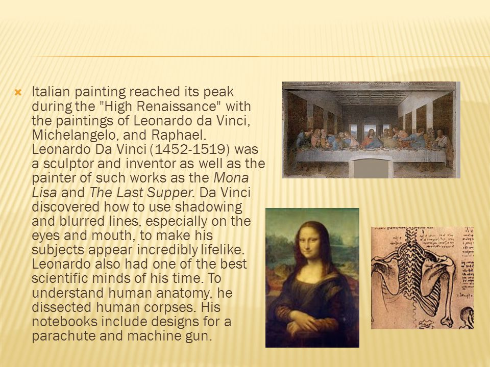  Italian painting reached its peak during the High Renaissance with the paintings of Leonardo da Vinci, Michelangelo, and Raphael.