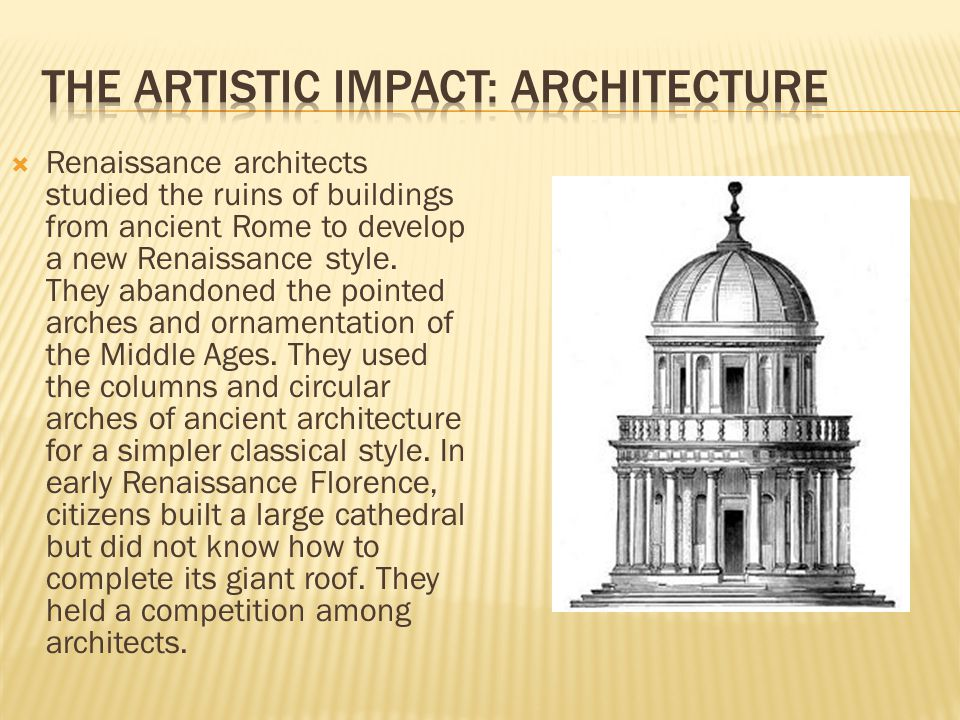  Renaissance architects studied the ruins of buildings from ancient Rome to develop a new Renaissance style.