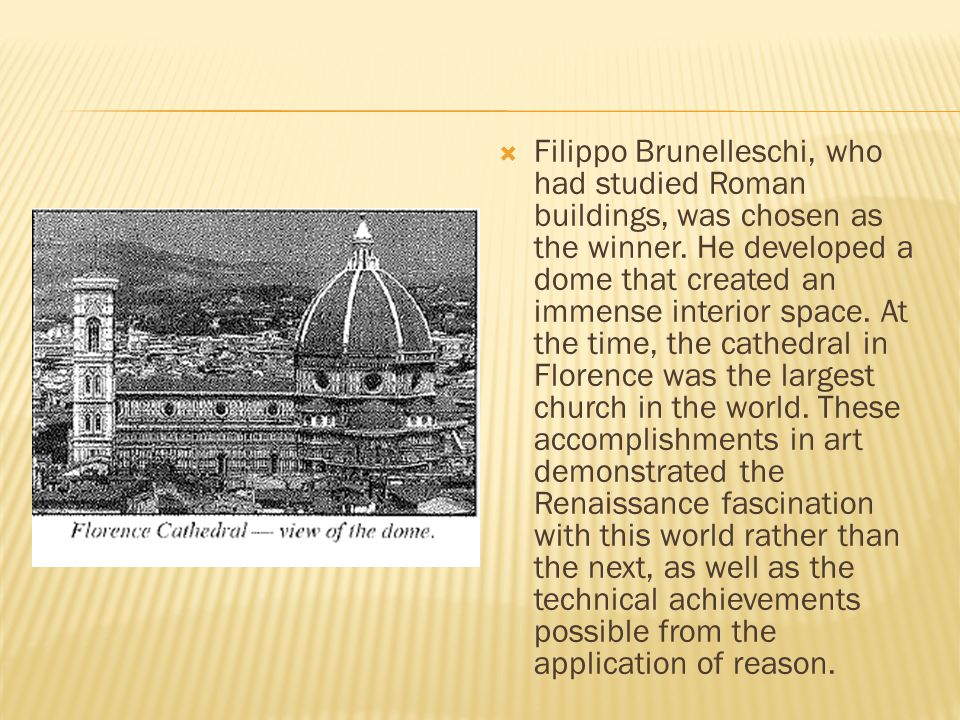 Filippo Brunelleschi, who had studied Roman buildings, was chosen as the winner.